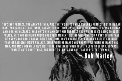 Hes not perfect you arent either Bob Marley