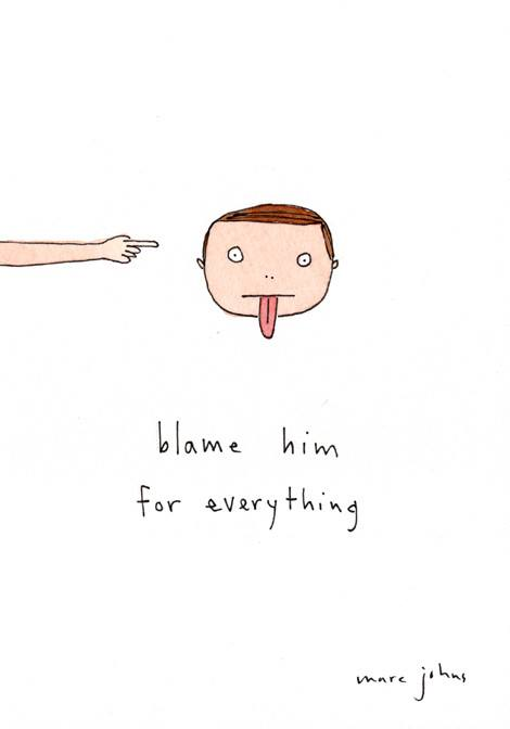blame him for everything